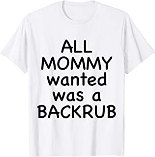 All Mommy Wanted Was A Backrub T-Shirt