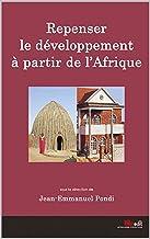 Repenser le développement à partir de l'Afrique (French Edition)