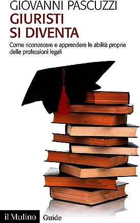 Giuristi si diventa: Come riconoscere e apprendere le abilità proprie delle professioni legali (Guide)