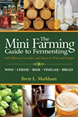 Mini Farming Guide to Fermenting: Self-Sufficiency from Beer and Cheese to Wine and Vinegar Paperback
