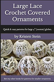 Large Lace Crochet Covered Ornaments: Quick & easy patterns for large 4