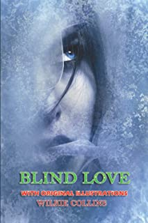 Blind Love (Unabridged): Classic Book by Wilkie Collins with Original Illustration Classic Novel, Unabridged Classic Edition