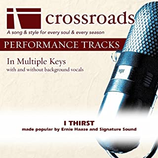 I Thirst (Made Popular By Ernie Haase and Signature Sound) [Performance Track]