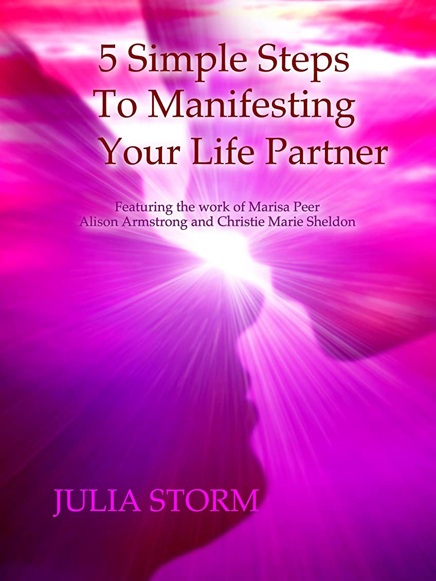 不愉快にミュートパキスタン5 Simple Steps to Manifesting Your Life Partner: Featuring the work of Marisa Peer, Alison Armstrong and Christie Marie Sheldon (English Edition)