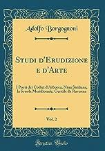 Studi d'Erudizione e d'Arte, Vol. 2: I Poeti dei Codici d'Arborea, Nina Siciliana, la Scuola Meridionale, Gentile da Ravenna (Classic Reprint) (Italian Edition)