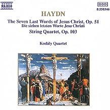 Haydn: The 7 Last Words of Jesus Christ, Op. 51 & String Quartet No. 68 in D Minor, Op. 103