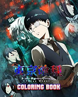Tokyo Ghoul Coloring Book: Anime/Manga Tokyo Ghoul Characters Coloring Book with High Quality Illustrations For Teen-agers...
