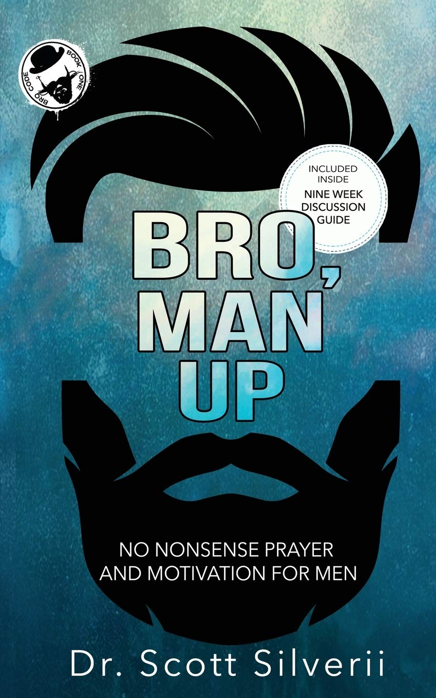 Bro, Man Up: A Modern Man's Guide To Manhood (The Bro Code)