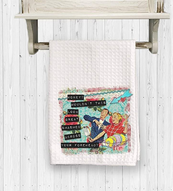 The Creating Studio Snarky Housewife Honey Wouldn T This Look Good Smashed Against Your Head Waffle Weave Kitchen Towel 15 X 24