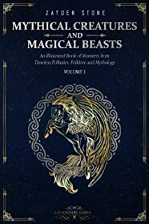 Mythical Creatures and Magical Beasts: An Illustrated Book of Monsters from Timeless Folktales, Folklore and Mythology: Vo...
