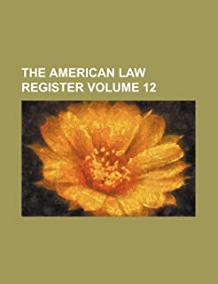 The American Law Register Volume 12