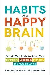 Habits of a Happy Brain: Retrain Your Brain to Boost Your Serotonin, Dopamine, Oxytocin, & Endorphin Levels Kindle Edition