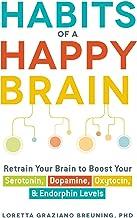 Habits of a Happy Brain: Retrain Your Brain to Boost Your Serotonin, Dopamine, Oxytocin, & Endorphin Levels (English Edition)