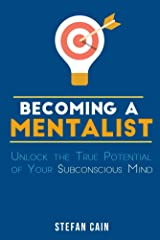 Becoming A Mentalist: Unlock the True Potential of Your Subconscious Mind Kindle Edition