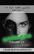 Supernatural Drabbles of Dread: A Horror Anthology