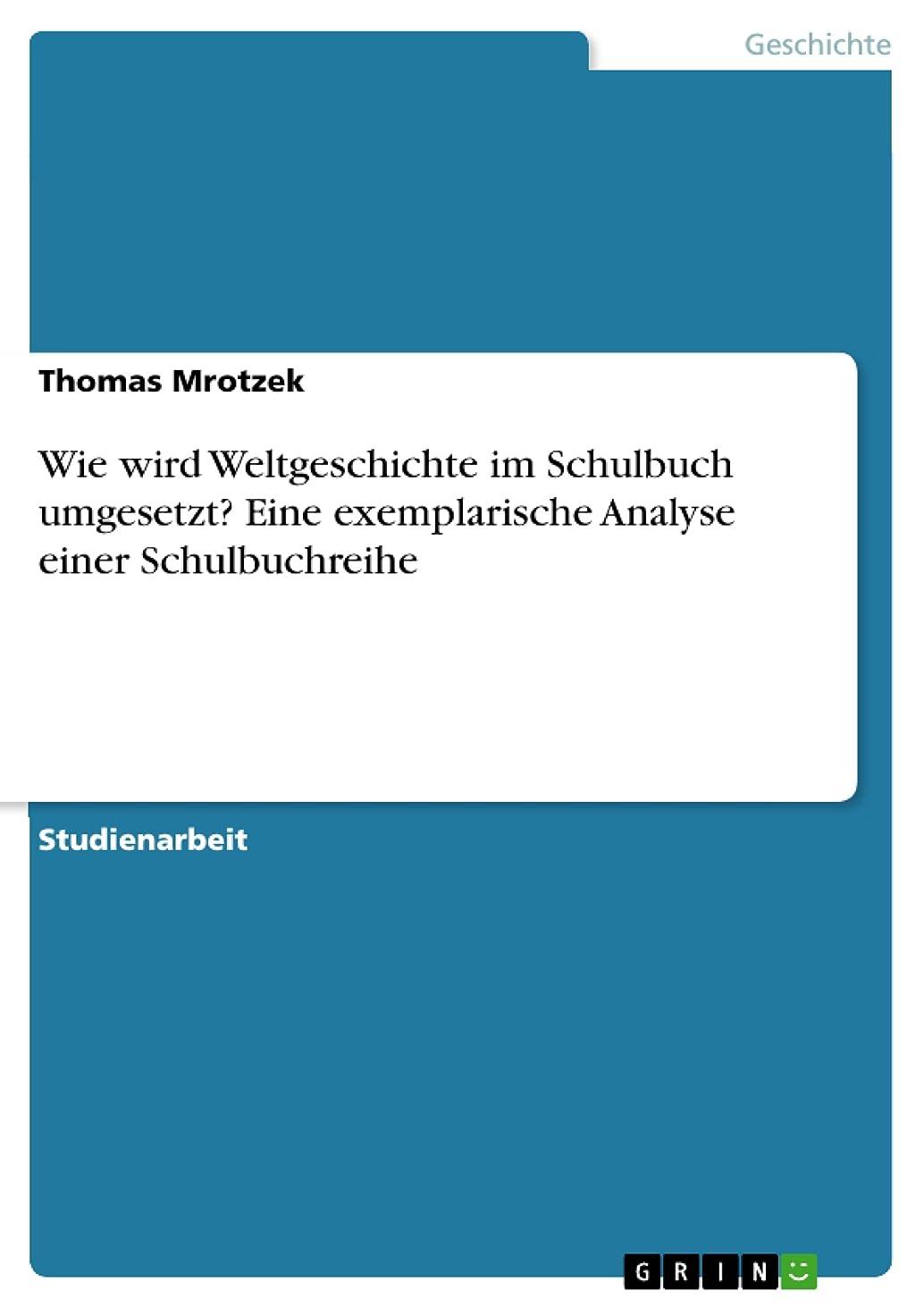 言い直す不潔パフWie wird Weltgeschichte im Schulbuch umgesetzt? Eine exemplarische Analyse einer Schulbuchreihe (German Edition)