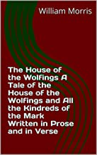 The House of the Wolfings A Tale of the House of the Wolfings and All the Kindreds of the Mark Written in Prose and in Verse