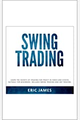 SWING TRADING: Learn the secrets of trading for profit in forex and stocks. Suitable for beginners. Kindle Edition