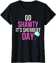 Womens Funny Birthday Quote Shirt Go Shawty It's Sherbert Day