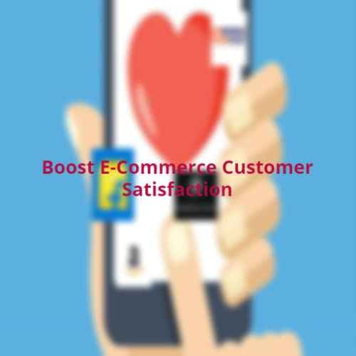How to Boost E-Commerce Customer Satisfaction