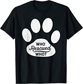 Who Rescued Who Dog Adoption Animal Rescue T-Shirt