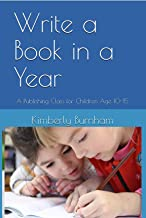 Write a Book in a Year: A Publishing Class for Children Age 10-15