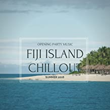 Fiji Island Chillout: Opening Party Music, Summer 2018
