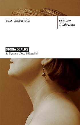 Storia di Alice: La Giovanna dArco di Mussolini (Storie gold)
