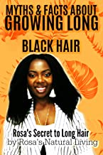 Myths and Facts About Growing Long Black Natural Hair (Rosa's Secret to Long Hair Book 1)