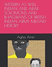 WESTERN AS WELL , INDIAN AND ARAB SOLOMONS AND BHAGWANS OF BRITISH INDIAN ARMY MILITARY HISTORY