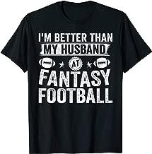 I'm Better Than My Husband At Fantasy Football - Wife Gift T-Shirt