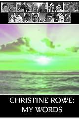 CHRISTINE ROWE: MY WORDS Kindle Edition