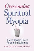 Overcoming Spiritual Myopia: A View Toward Peace Among the Religions