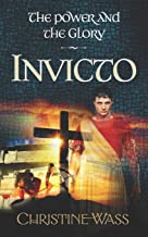 Invicto: A gripping story of romance, faith, brutality and bravery. The third book in the power and the glory trilogy.