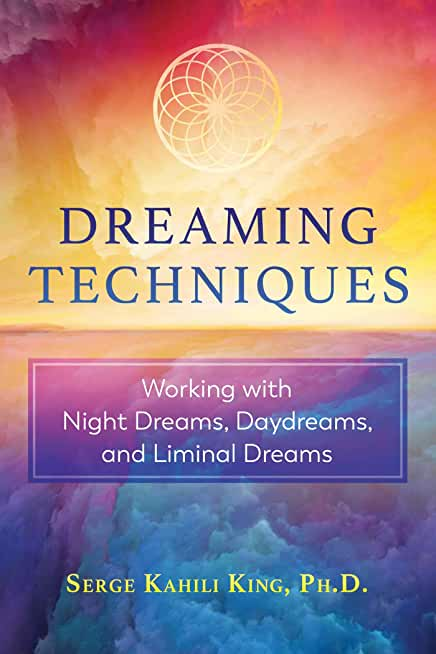 Dreaming Techniques: Working with Night Dreams, Daydreams, and Liminal Dreams (English Edition)