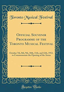 Official Souvenir Programme of the Toronto Musical Festival: October 7th, 8th, 9th, 10th, 11th, and 12th, 1912, to Commemo...