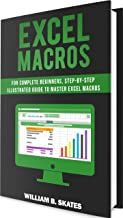 Excel Macros: For Complete Beginners, Step-By-Step Illustrated Guide to Master Excel Macros
