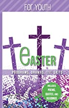 Easter Programs, Dramas and Skits for Youth: Includes Poems, Quotes and Readings