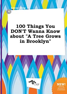100 Things You Don't Wanna Know about a Tree Grows in Brooklyn