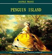 Penguin Island - Anatole France (ANNOTATED) (Unabridged Content of Old Version)
