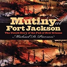 Mutiny at Fort Jackson: The Untold Story of the Fall of New Orleans (Civil War America)