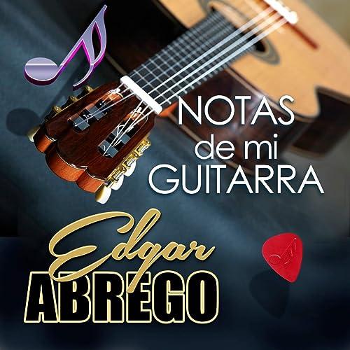 Notas De Mi Guitarra de Edgar Abrego en Amazon Music - Amazon.es