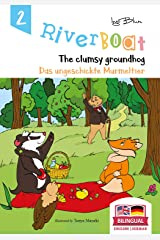Riverboat: The Clumsy Groundhog - Das ungeschickte Murmeltier: Bilingual Children's Picture Book English German (Riverboat Series Bilingual Books 2) Kindle Edition