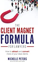 The Client Magnet Formula For Lawyers: How To Attract And Convert More Of Your Ideal Clients (English Edition)