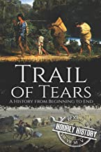 Trail of Tears: A History from Beginning to End (Native American History)