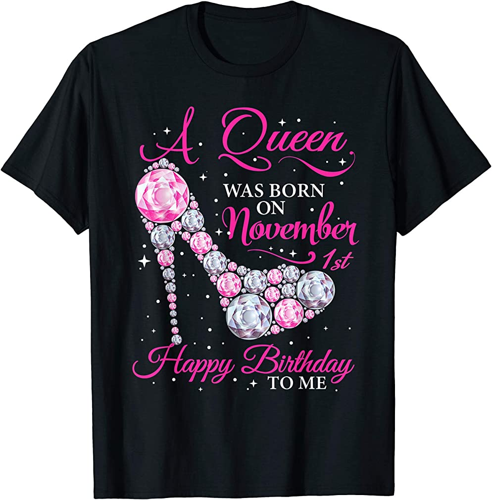 A Queen Was Born On November 1st Happy Birthday To Me T-shirt