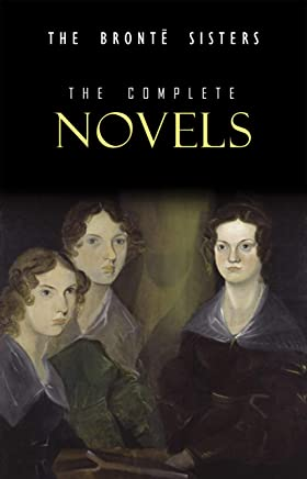The Brontë Sisters: The Complete Novels (English Edition)