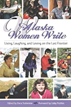 Alaska Women Write: Living, Laughing, and Loving on the Last Frontier (Alaska Book Adventures)