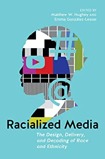Racialized Media: The Design, Delivery, and Decoding of Race and Ethnicity (English Edition)