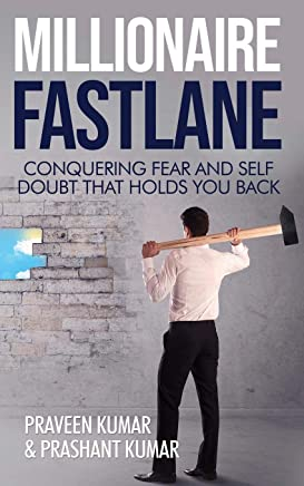 Millionaire Fastlane: Conquering Fear and Self Doubt that Holds You Back (How To Create Wealth)